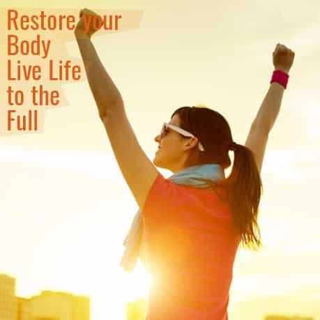 Restore your body - Live life to the full